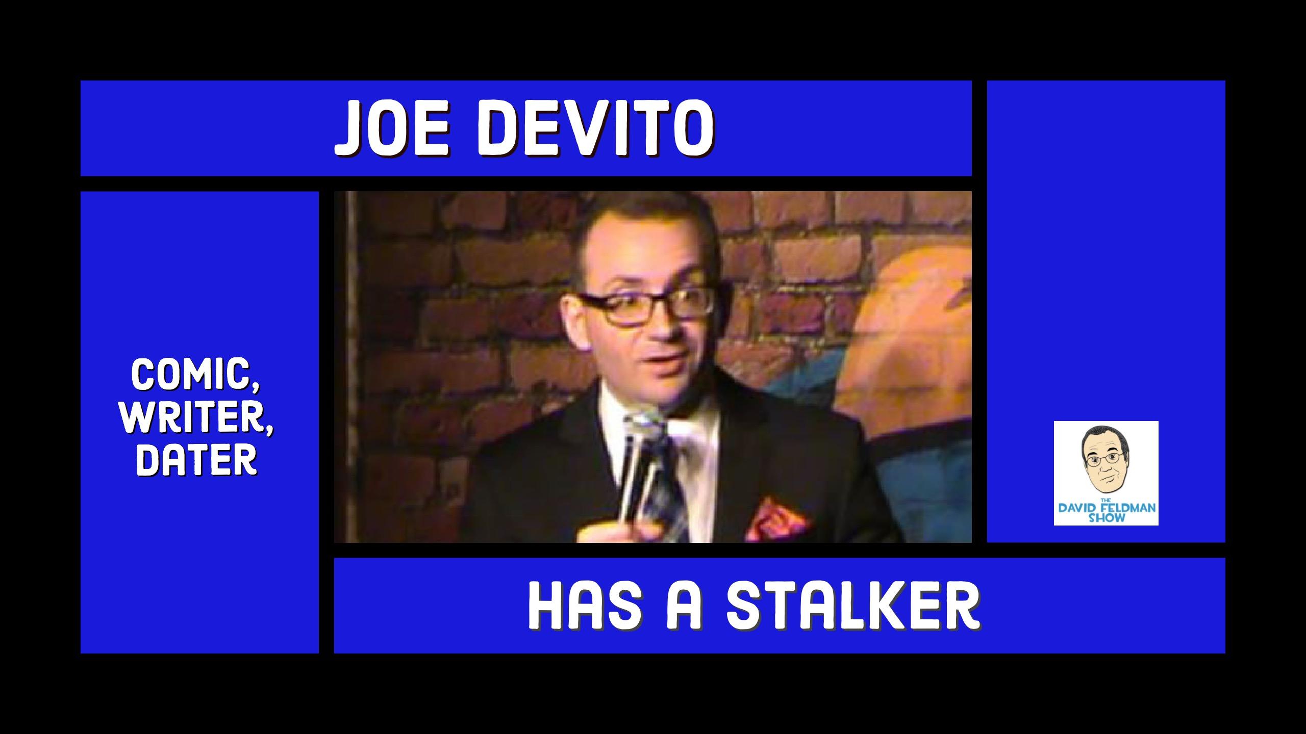 Joe DeVito has a stalker